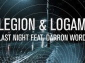 "[Free Download] Legion + Logam ft. Darron Word ""Last Night"""